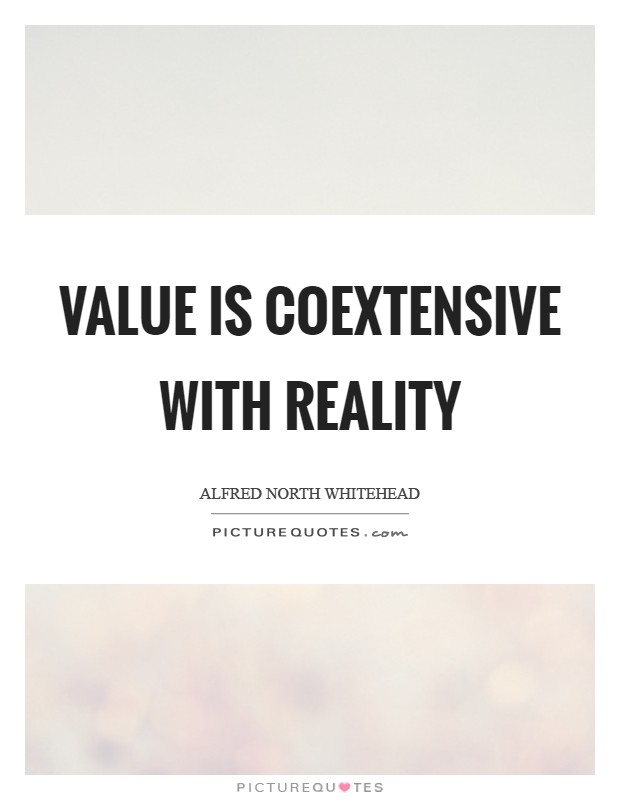Value is coextensive with reality Picture Quote #1