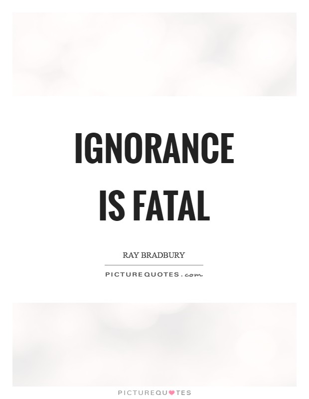 Ignorance is fatal Picture Quote #1