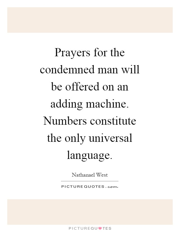 Prayers for the condemned man will be offered on an adding machine. Numbers constitute the only universal language Picture Quote #1