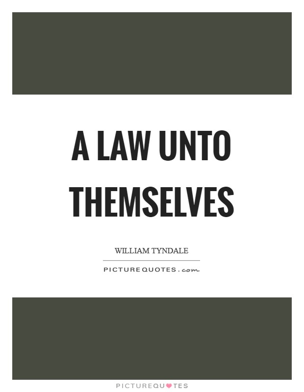 A law unto themselves Picture Quote #1