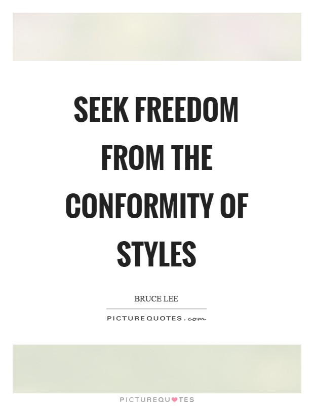 Seek freedom from the conformity of styles Picture Quote #1