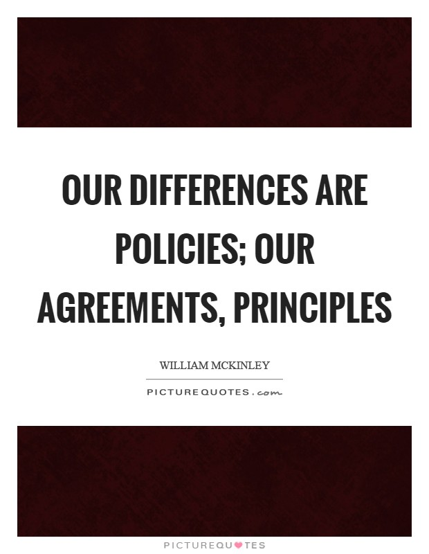 Our differences are policies; our agreements, principles Picture Quote #1
