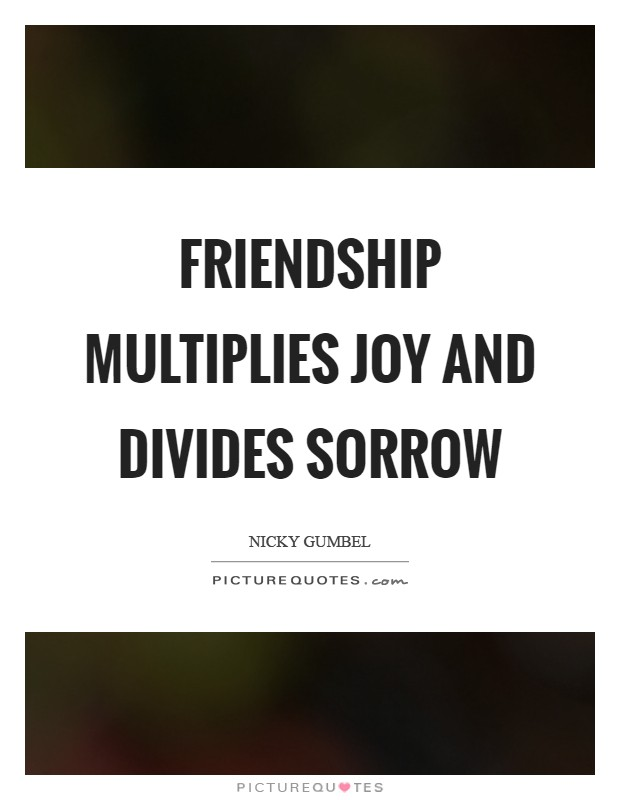 Friendship multiplies joy and divides sorrow Picture Quote #1