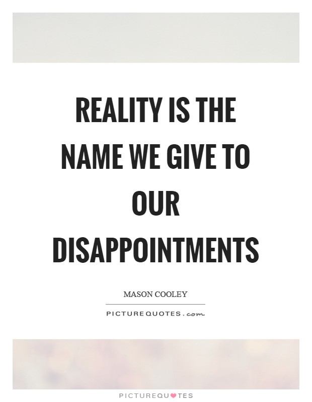 Reality is the name we give to our disappointments Picture Quote #1