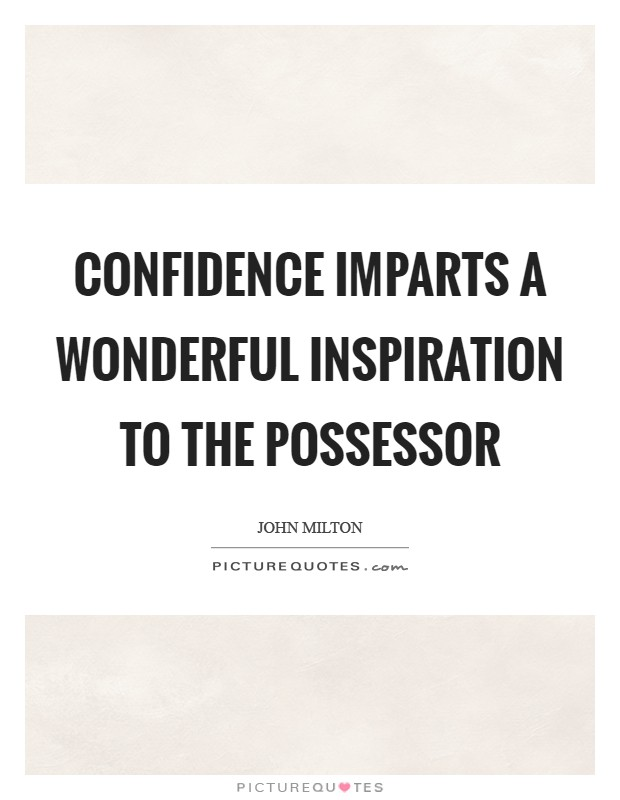 Confidence imparts a wonderful inspiration to the possessor Picture Quote #1