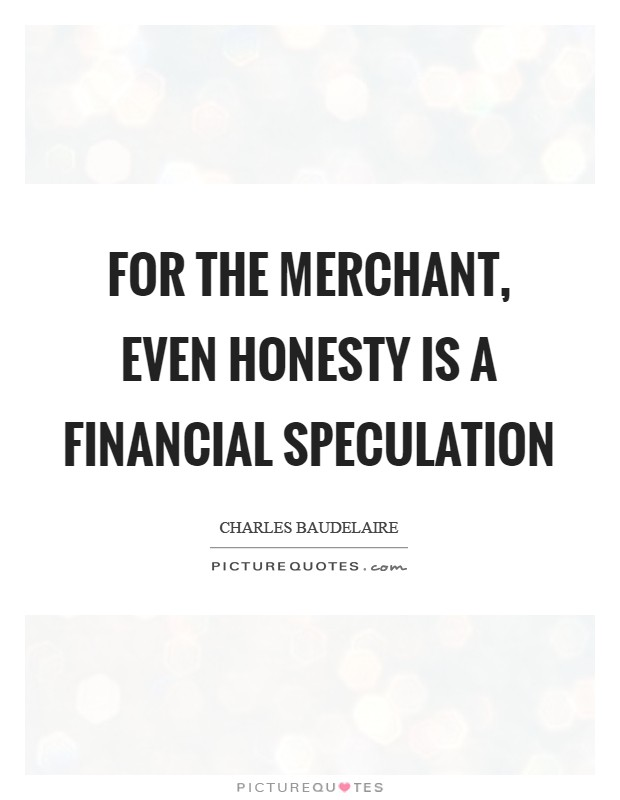 For the merchant, even honesty is a financial speculation Picture Quote #1