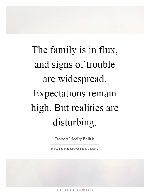The family is in flux, and signs of trouble are widespread. Expectations remain high. But realities are disturbing Picture Quote #1