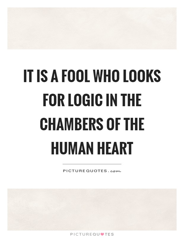 It is a fool who looks for logic in the chambers of the human heart Picture Quote #1