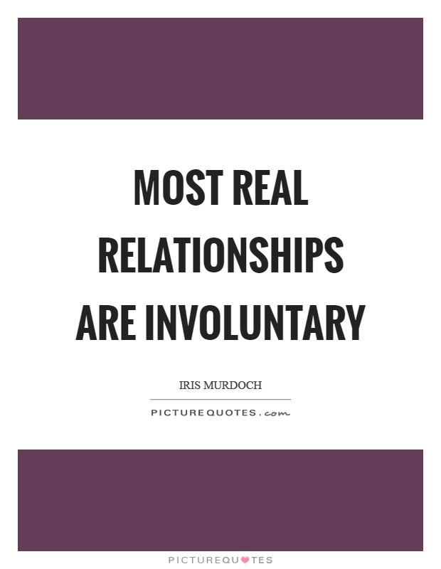 Most real relationships are involuntary Picture Quote #1