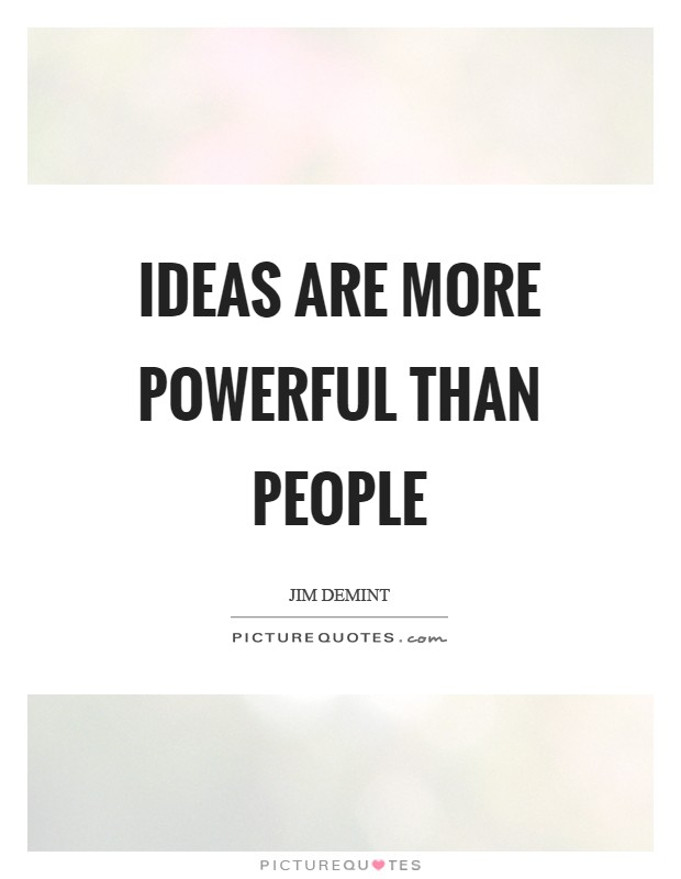 Ideas are more powerful than people Picture Quote #1