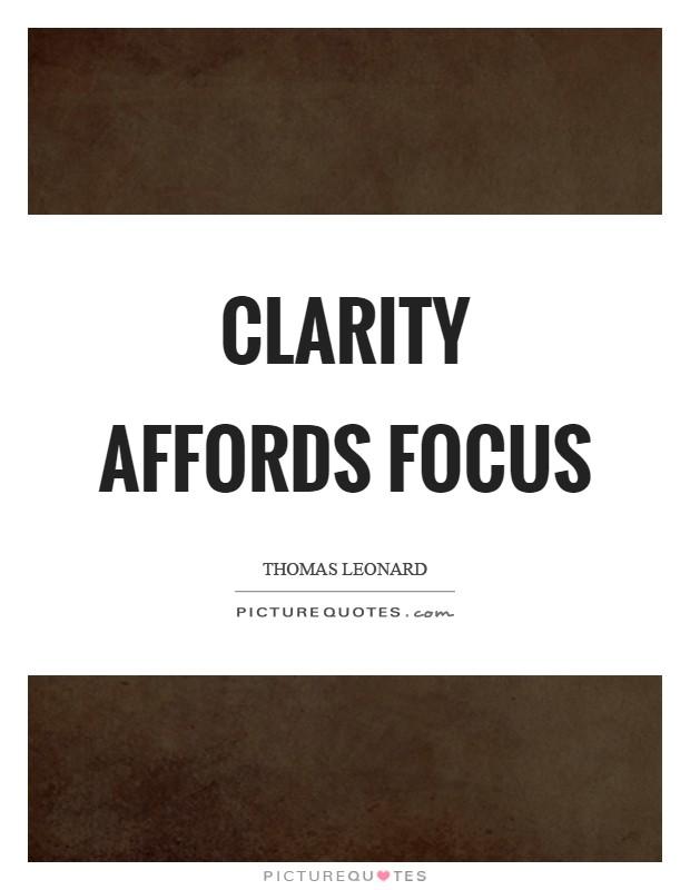 Clarity affords focus Picture Quote #1