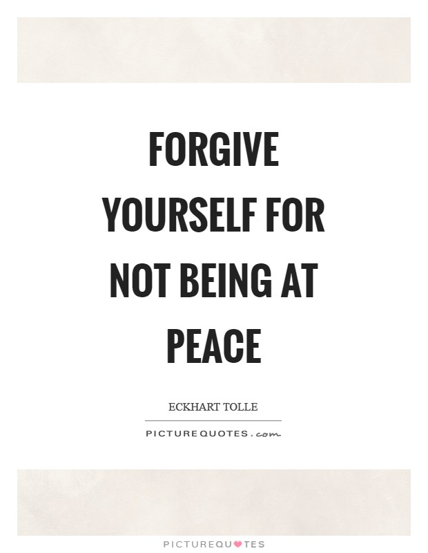 Forgive yourself for not being at peace Picture Quote #1