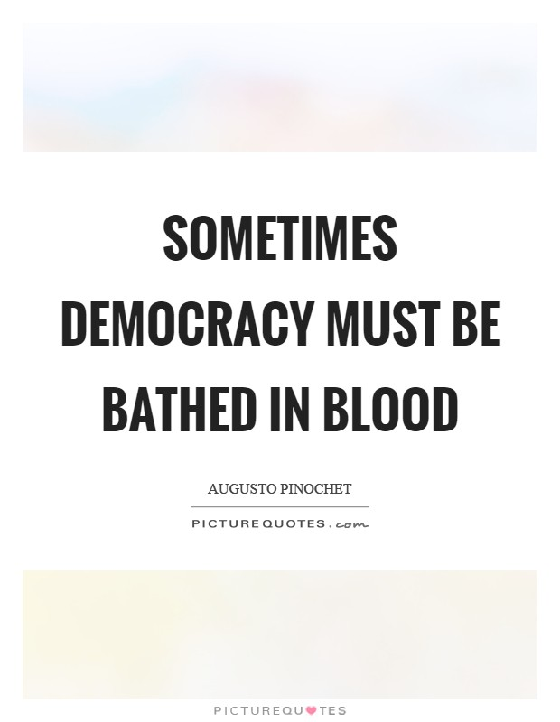 Sometimes democracy must be bathed in blood Picture Quote #1
