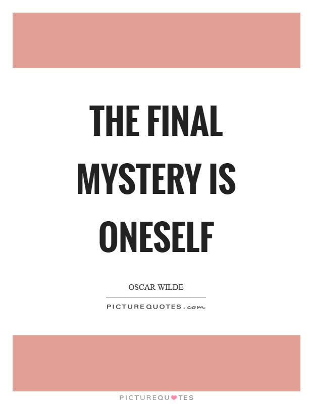 The final mystery is oneself Picture Quote #1
