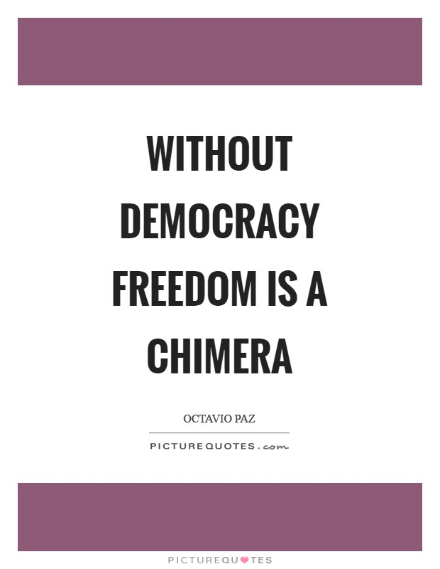 Without democracy freedom is a chimera Picture Quote #1