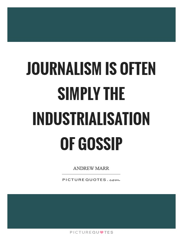 Journalism is often simply the industrialisation of gossip Picture Quote #1
