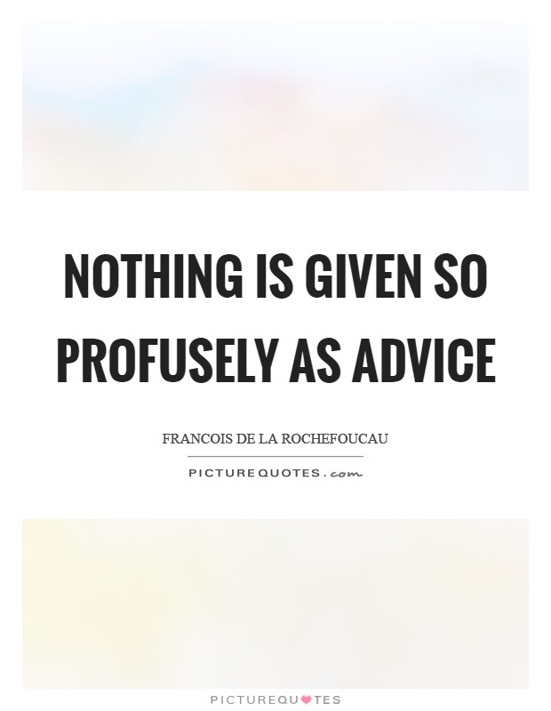 Nothing is given so profusely as advice Picture Quote #1