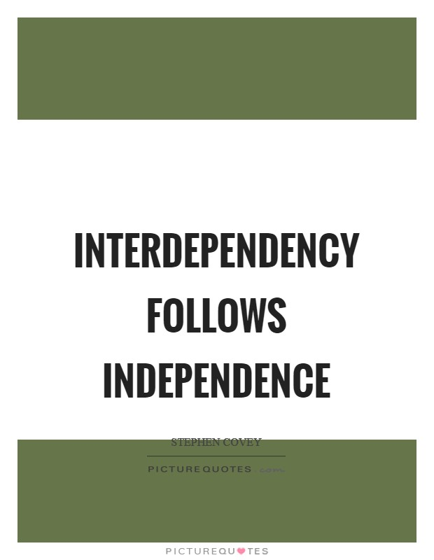 Interdependency follows independence Picture Quote #1