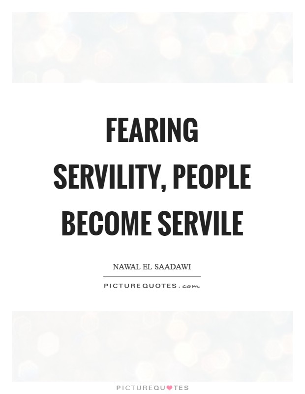 Fearing servility, people become servile Picture Quote #1