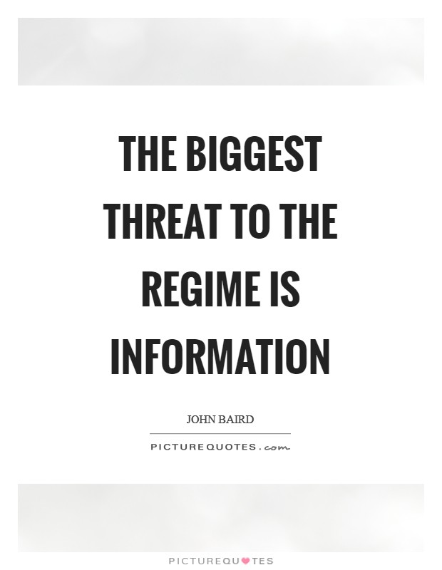 The biggest threat to the regime is information Picture Quote #1