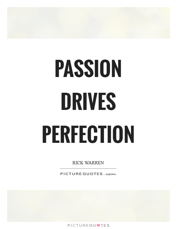 Passion drives perfection Picture Quote #1