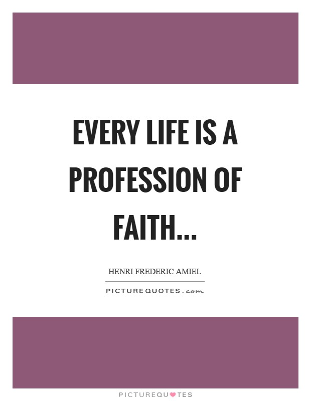 Every life is a profession of faith Picture Quote #1
