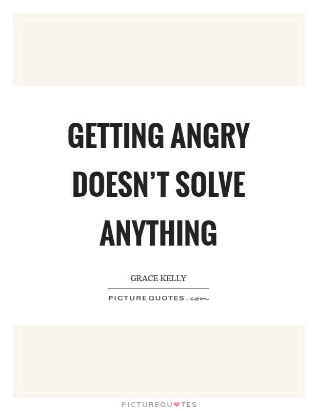 Getting angry doesn't solve anything Picture Quote #1