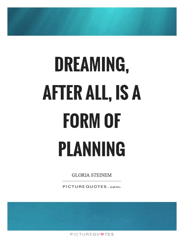 Dreaming, after all, is a form of planning Picture Quote #1