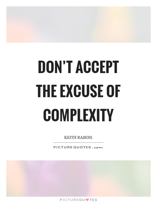 Don't accept the excuse of complexity Picture Quote #1