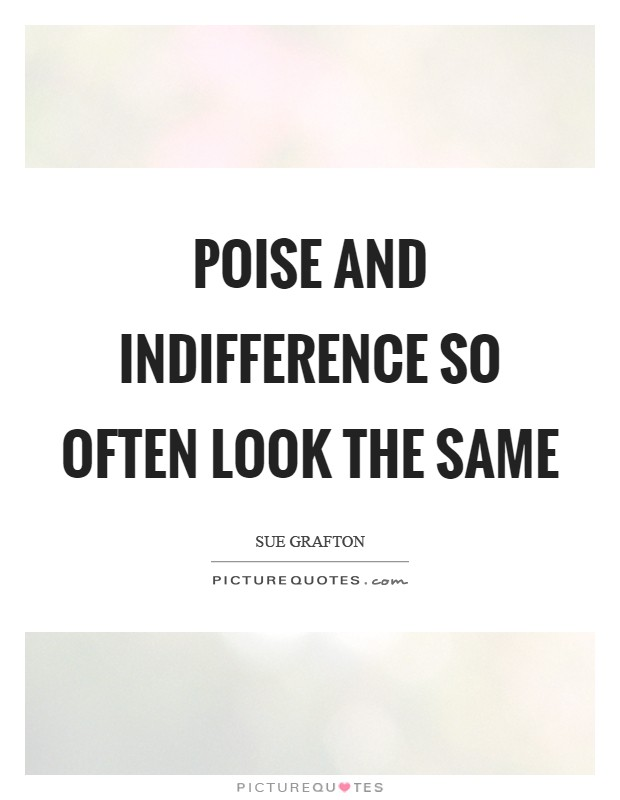 Poise and indifference so often look the same Picture Quote #1