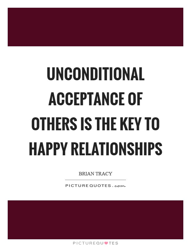 Unconditional acceptance of others is the key to happy relationships Picture Quote #1