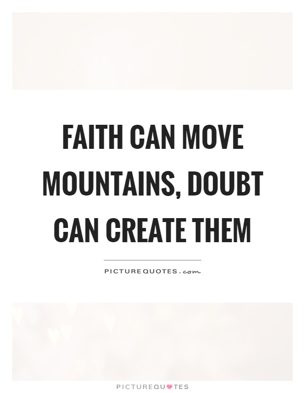 Faith can move mountains, doubt can create them Picture Quote #1