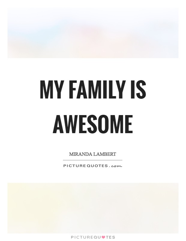 My family is awesome Picture Quote #1