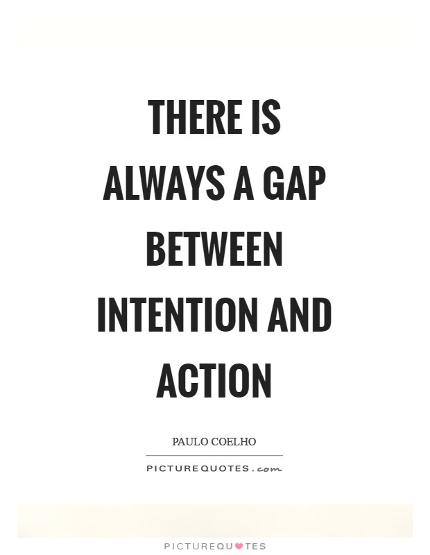 There is always a gap between intention and action Picture Quote #1