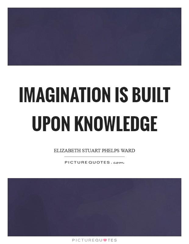 Imagination is built upon knowledge Picture Quote #1