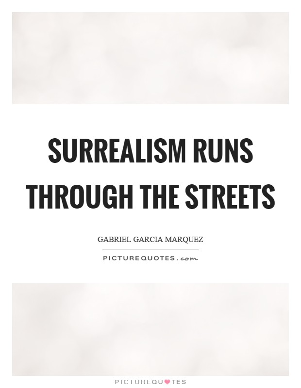Surrealism runs through the streets Picture Quote #1