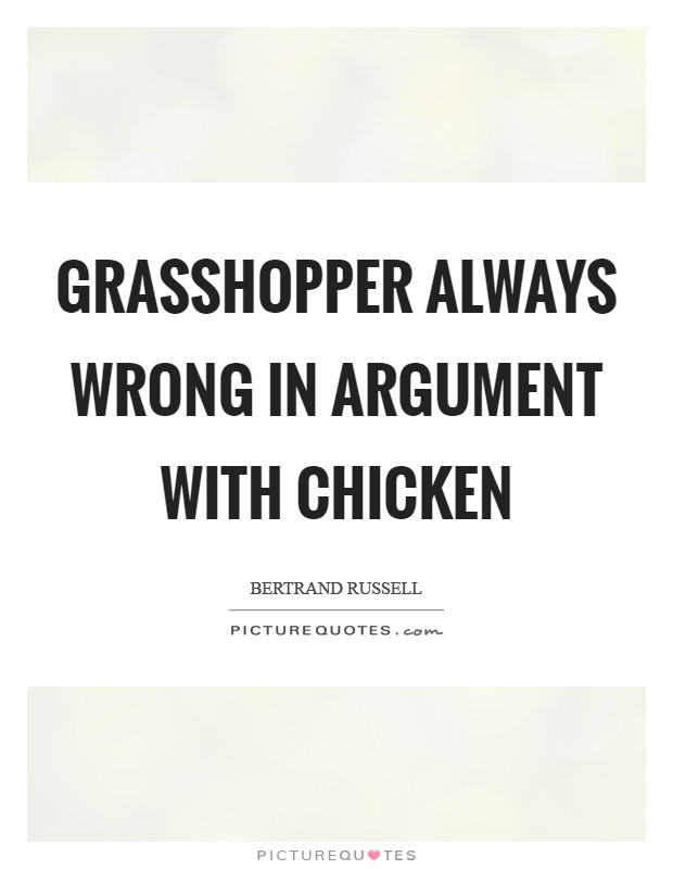 Grasshopper always wrong in argument with chicken Picture Quote #1