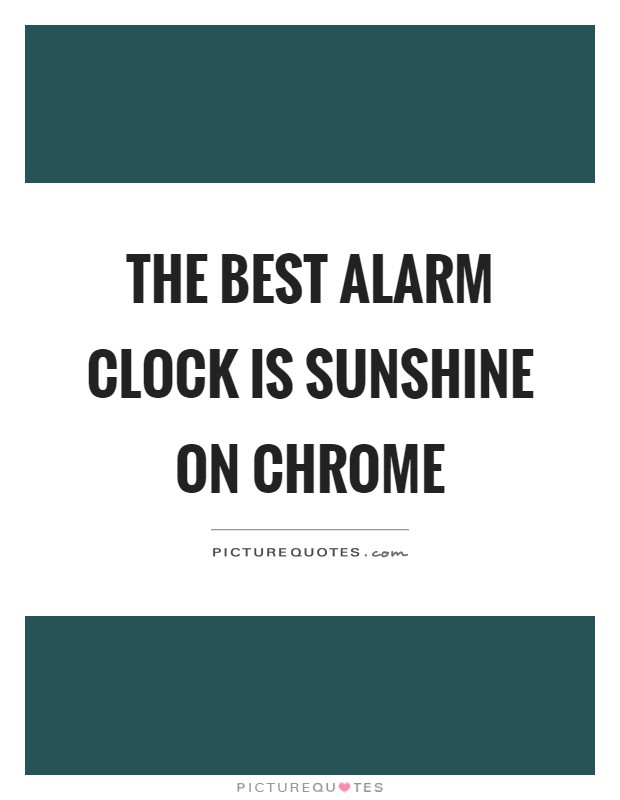 The best alarm clock is sunshine on chrome Picture Quote #1