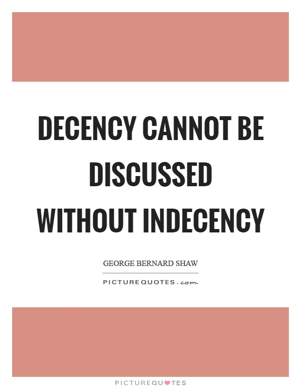 Decency cannot be discussed without indecency Picture Quote #1