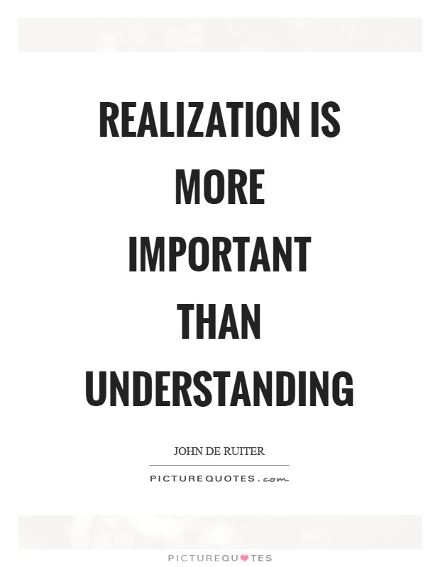 Realization is more important than understanding Picture Quote #1