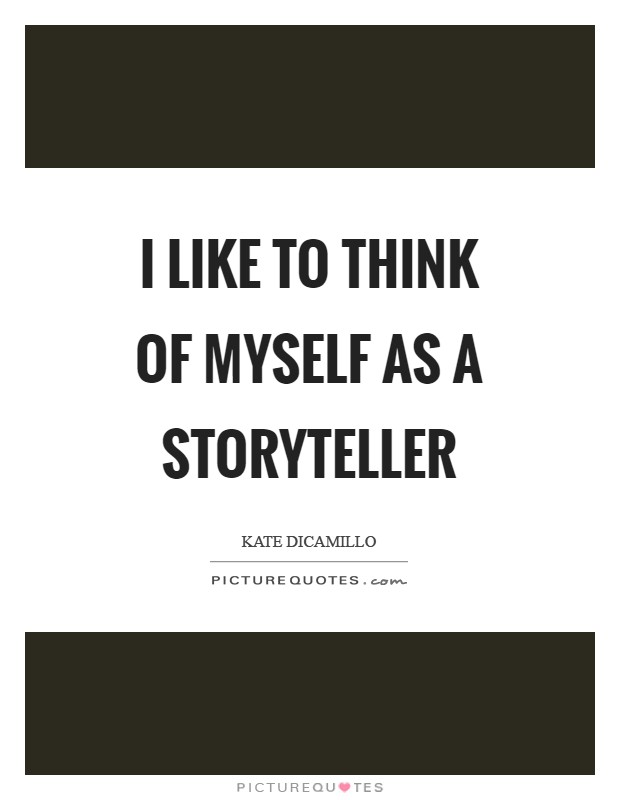 I like to think of myself as a storyteller Picture Quote #1