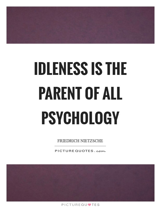 Idleness is the parent of all psychology Picture Quote #1