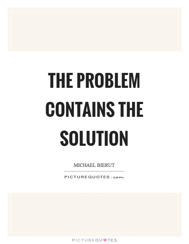 The problem contains the solution Picture Quote #1