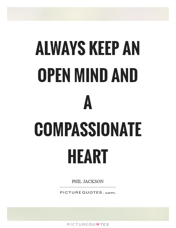 Always keep an open mind and a compassionate heart Picture Quote #1