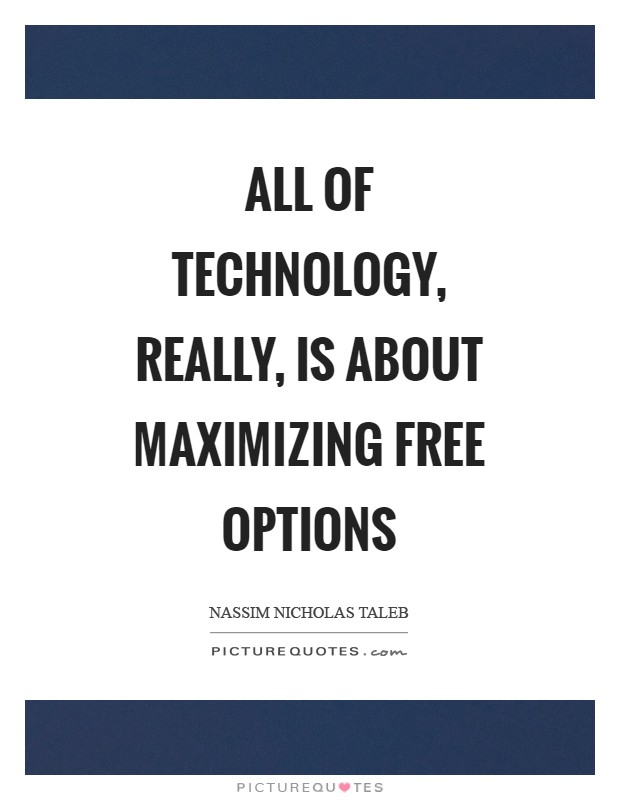 All of technology, really, is about maximizing free options Picture Quote #1