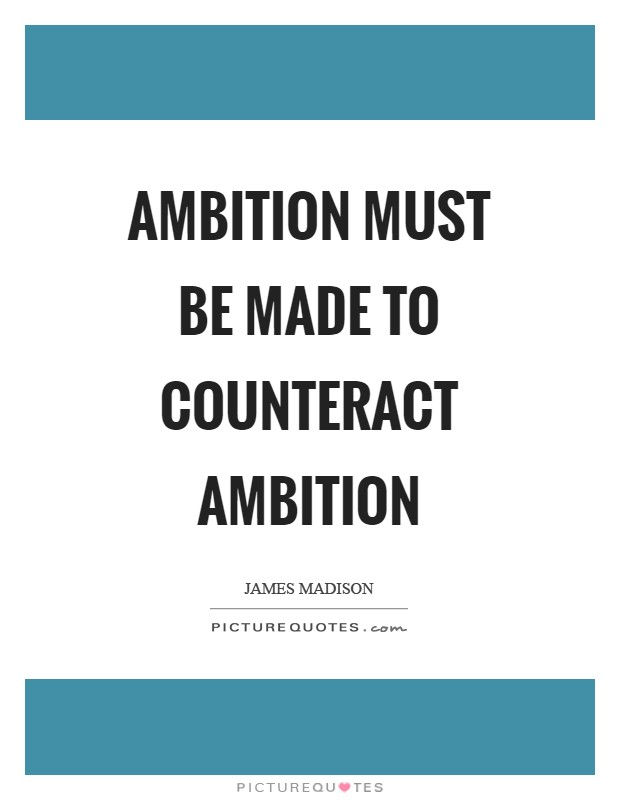 Ambition must be made to counteract ambition Picture Quote #1