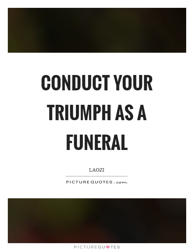 Conduct your triumph as a funeral Picture Quote #1