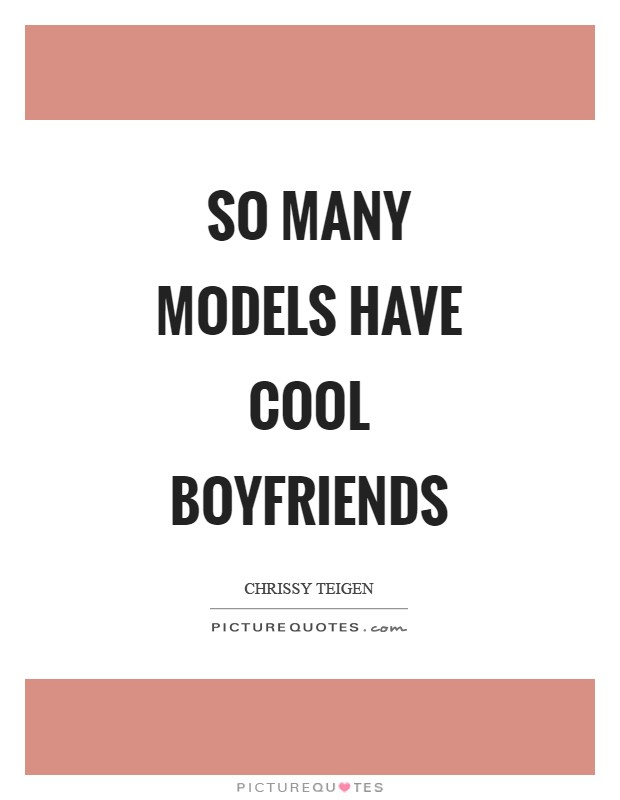 So many models have cool boyfriends Picture Quote #1