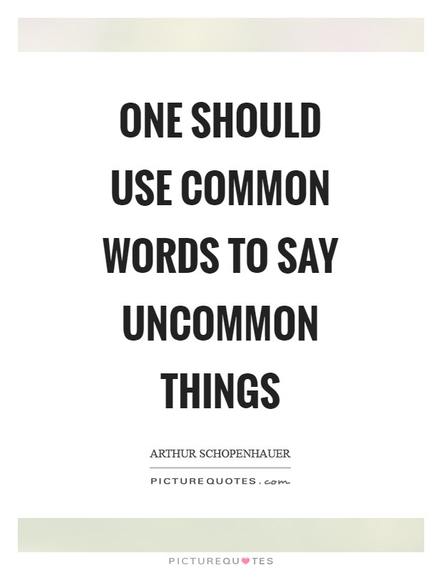 One should use common words to say uncommon things Picture Quote #1