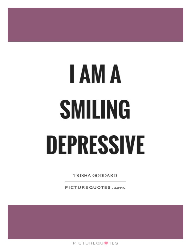 I am a smiling depressive Picture Quote #1